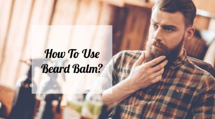 How To Use Beard Balm? Guide For Shoppers